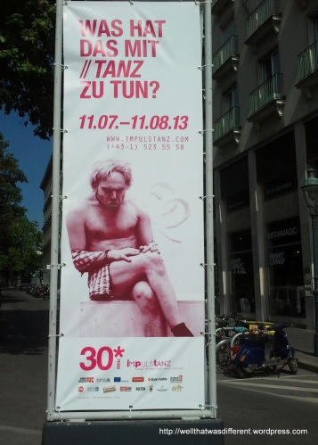 A poster for the Vienna International Dance Festival.  He doesn't appear to be dancing. Or a dancer. Actually, I believe the text is ironic. But that's definitely lost on your average tourist.