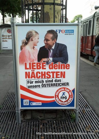 "Austrian Freedom Party (neo-Nazis): Love your neighbor. This is what it means to be Austrian. This apprently also translates as ""love those who are like you."" hm."